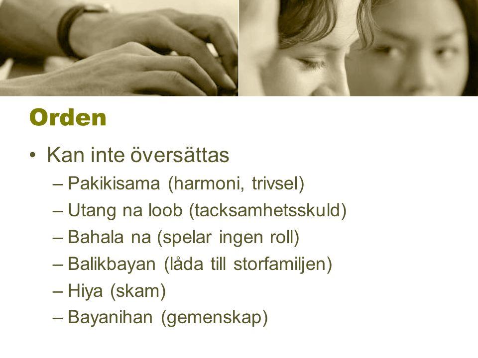 Orden Kan inte översättas –Pakikisama (harmoni, trivsel) –Utang na loob (tacksamhetsskuld) –Bahala na (spelar ingen roll) –Balikbayan (låda till storfamiljen) –Hiya (skam) –Bayanihan (gemenskap)