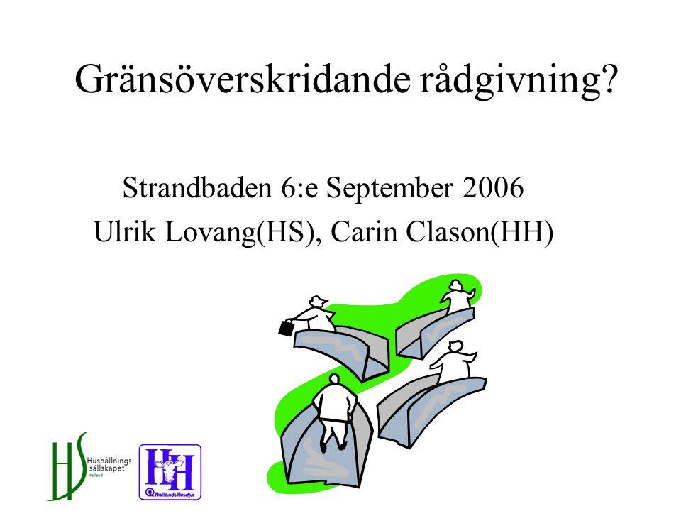 Gränsöverskridande rådgivning Strandbaden 6:e September 2006 Ulrik Lovang(HS), Carin Clason(HH)