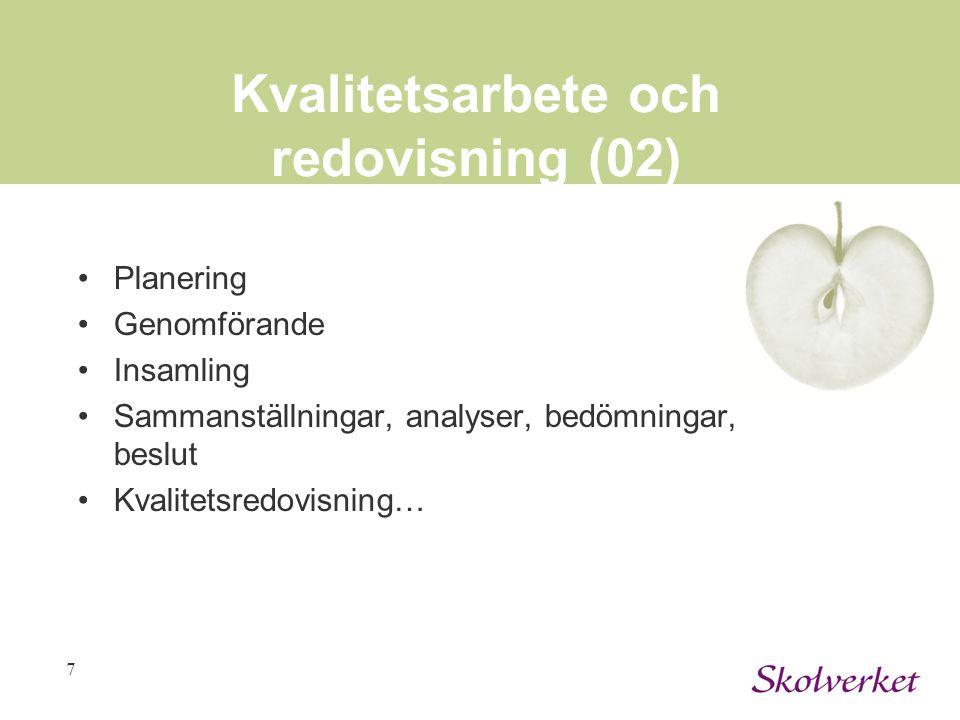 7 Kvalitetsarbete och redovisning (02) Planering Genomförande Insamling Sammanställningar, analyser, bedömningar, beslut Kvalitetsredovisning…