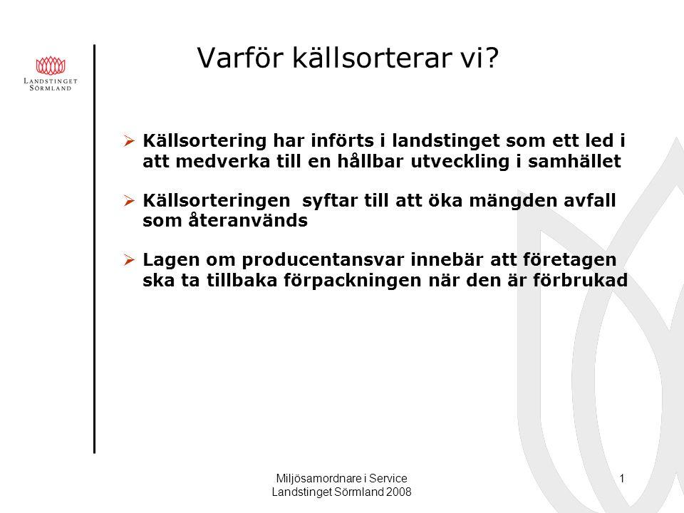Miljösamordnare i Service Landstinget Sörmland 2008 1 Varför källsorterar vi?  Källsortering har införts i landstinget som ett led i att medverka til