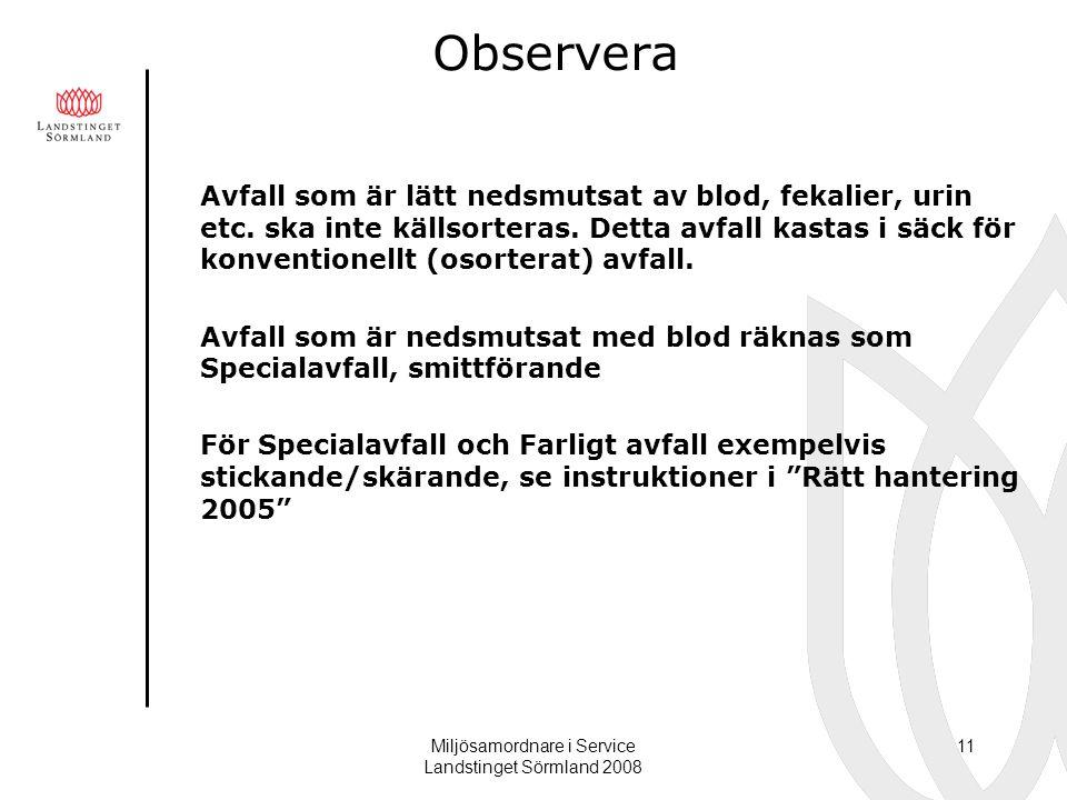 Miljösamordnare i Service Landstinget Sörmland 2008 11 Observera Avfall som är lätt nedsmutsat av blod, fekalier, urin etc. ska inte källsorteras. Det