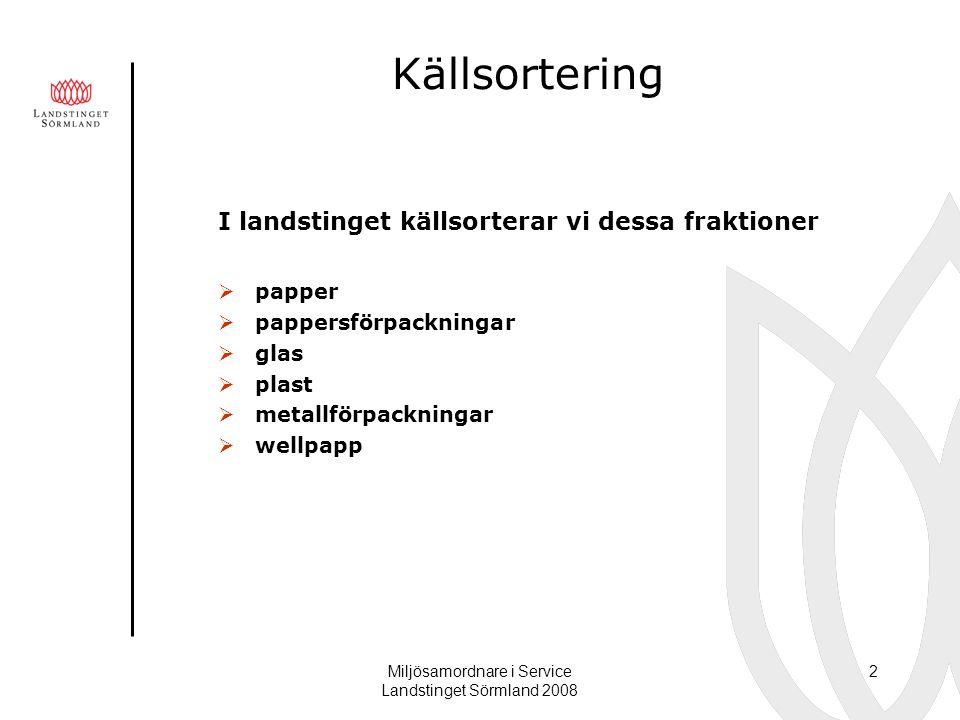 Miljösamordnare i Service Landstinget Sörmland 2008 2 Källsortering I landstinget källsorterar vi dessa fraktioner  papper  pappersförpackningar  g