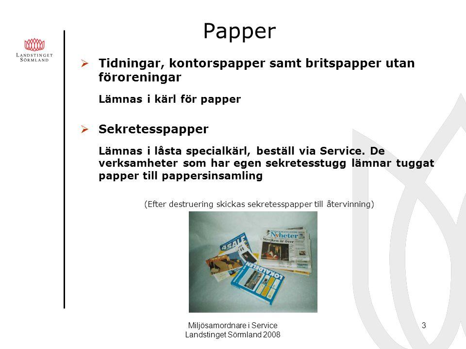 Miljösamordnare i Service Landstinget Sörmland 2008 3 Papper  Tidningar, kontorspapper samt britspapper utan föroreningar Lämnas i kärl för papper 