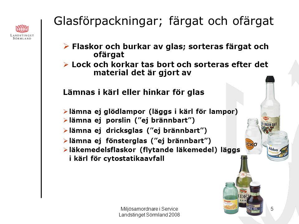 Miljösamordnare i Service Landstinget Sörmland 2008 5 Glasförpackningar; färgat och ofärgat  Flaskor och burkar av glas; sorteras färgat och ofärgat