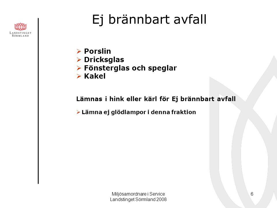 Miljösamordnare i Service Landstinget Sörmland 2008 6 Ej brännbart avfall  Porslin  Dricksglas  Fönsterglas och speglar  Kakel Lämnas i hink eller