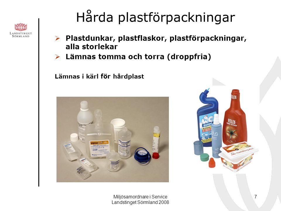 Miljösamordnare i Service Landstinget Sörmland 2008 7 Hårda plastförpackningar  Plastdunkar, plastflaskor, plastförpackningar, alla storlekar  Lämna