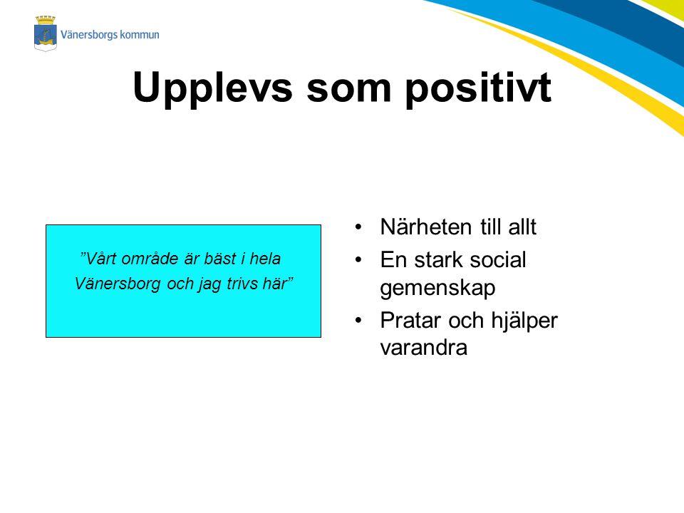 """Upplevs som positivt Närheten till allt En stark social gemenskap Pratar och hjälper varandra """"Vårt område är bäst i hela Vänersborg och jag trivs här"""