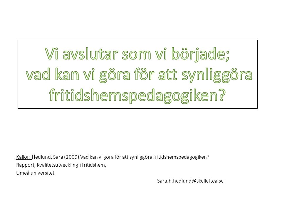 Källor: Hedlund, Sara (2009) Vad kan vi göra för att synliggöra fritidshemspedagogiken? Rapport, Kvalitetsutveckling i fritidshem, Umeå universitet Sa
