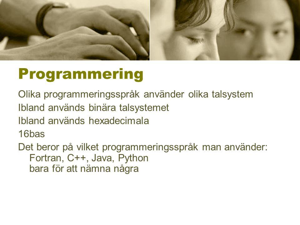 Programmering Olika programmeringsspråk använder olika talsystem Ibland används binära talsystemet Ibland används hexadecimala 16bas Det beror på vilk