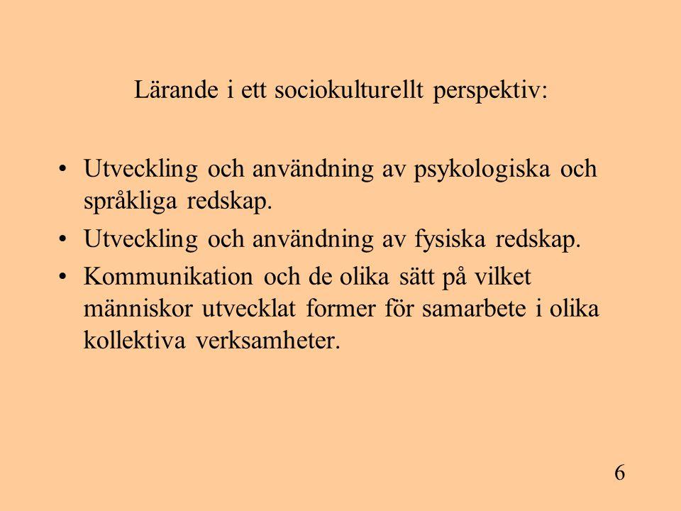 6 Lärande i ett sociokulturellt perspektiv: Utveckling och användning av psykologiska och språkliga redskap. Utveckling och användning av fysiska reds
