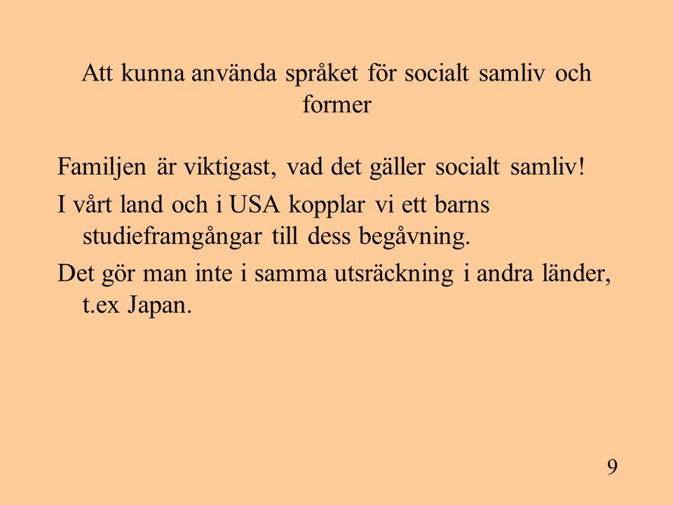 9 Att kunna använda språket för socialt samliv och former Familjen är viktigast, vad det gäller socialt samliv! I vårt land och i USA kopplar vi ett b