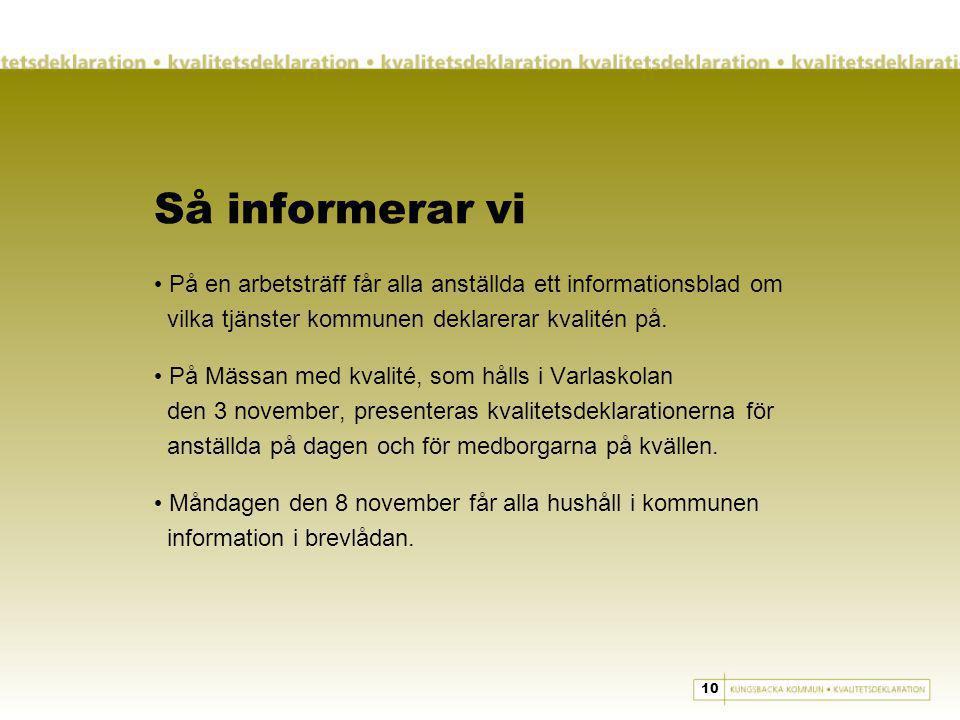 Så informerar vi På en arbetsträff får alla anställda ett informationsblad om vilka tjänster kommunen deklarerar kvalitén på.