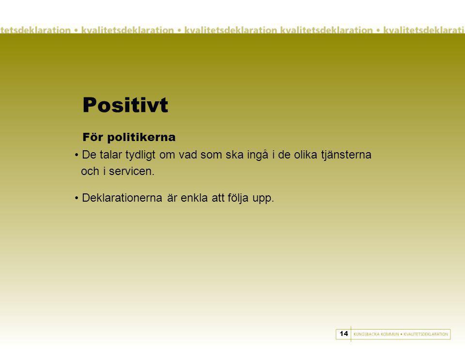 Positivt För politikerna De talar tydligt om vad som ska ingå i de olika tjänsterna och i servicen.
