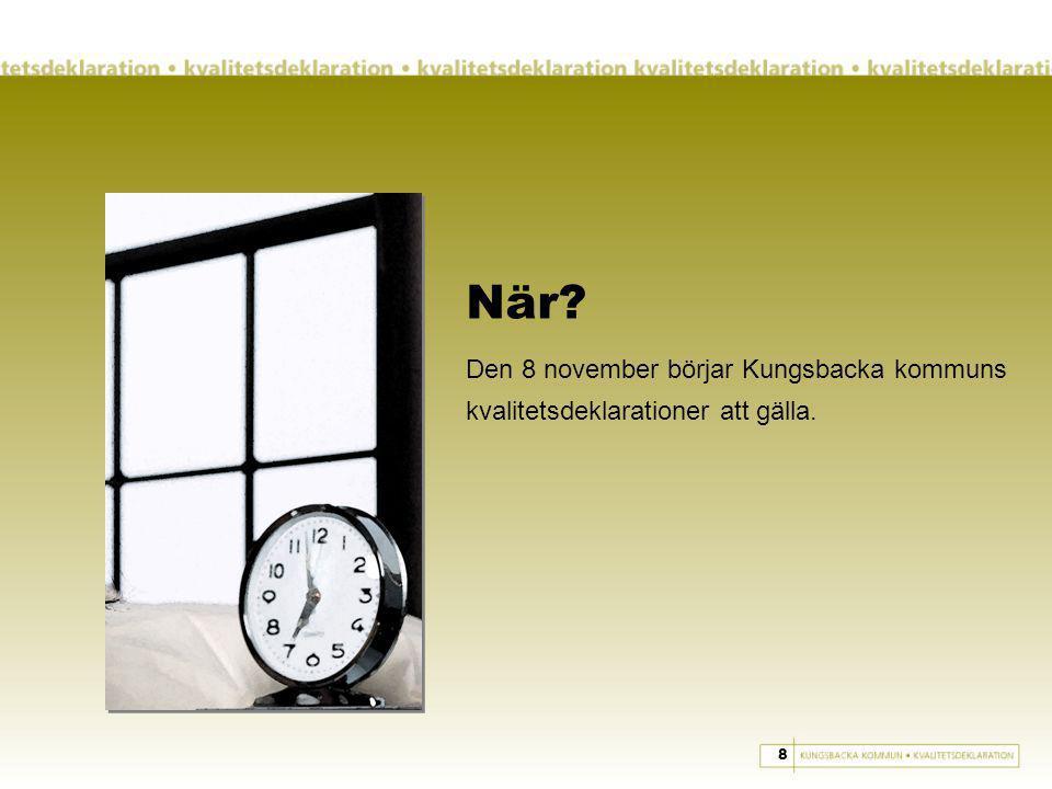 När Den 8 november börjar Kungsbacka kommuns kvalitetsdeklarationer att gälla. 8