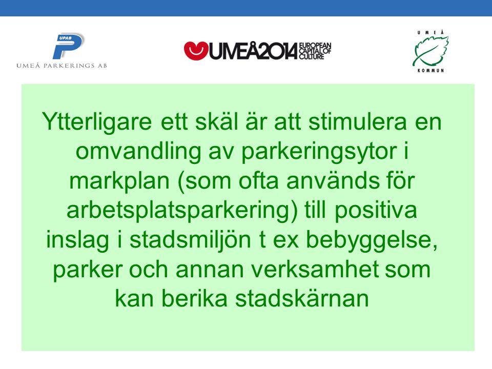 Svepark 2012-05-24 Håkan Gustafsson Umeå Parkerings AB Ytterligare ett skäl är att stimulera en omvandling av parkeringsytor i markplan (som ofta används för arbetsplatsparkering) till positiva inslag i stadsmiljön t ex bebyggelse, parker och annan verksamhet som kan berika stadskärnan