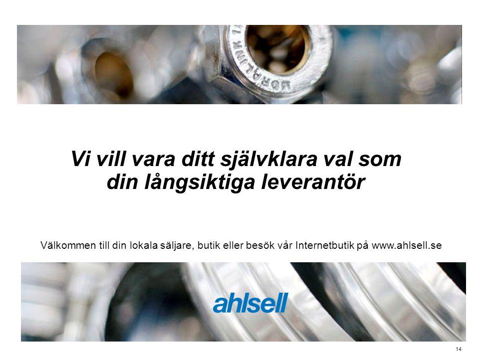 14 Vi vill vara ditt självklara val som din långsiktiga leverantör Välkommen till din lokala säljare, butik eller besök vår Internetbutik på www.ahlsell.se