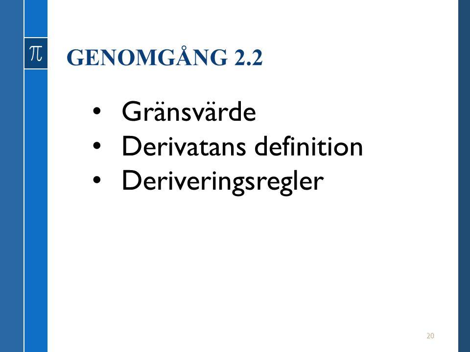 GENOMGÅNG 2.2 20 Gränsvärde Derivatans definition Deriveringsregler
