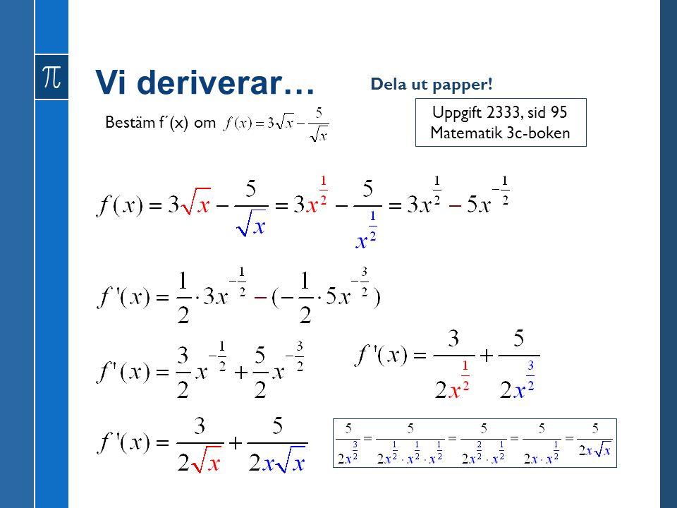 Vi deriverar… Uppgift 2333, sid 95 Matematik 3c-boken Bestäm f´(x) om Dela ut papper!