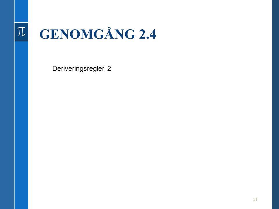 GENOMGÅNG 2.4 51 Deriveringsregler 2