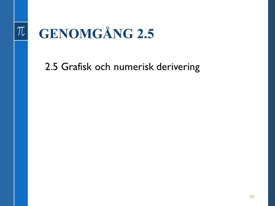 GENOMGÅNG 2.5 68 2.5 Grafisk och numerisk derivering