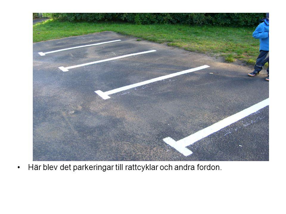 Här blev det parkeringar till rattcyklar och andra fordon.