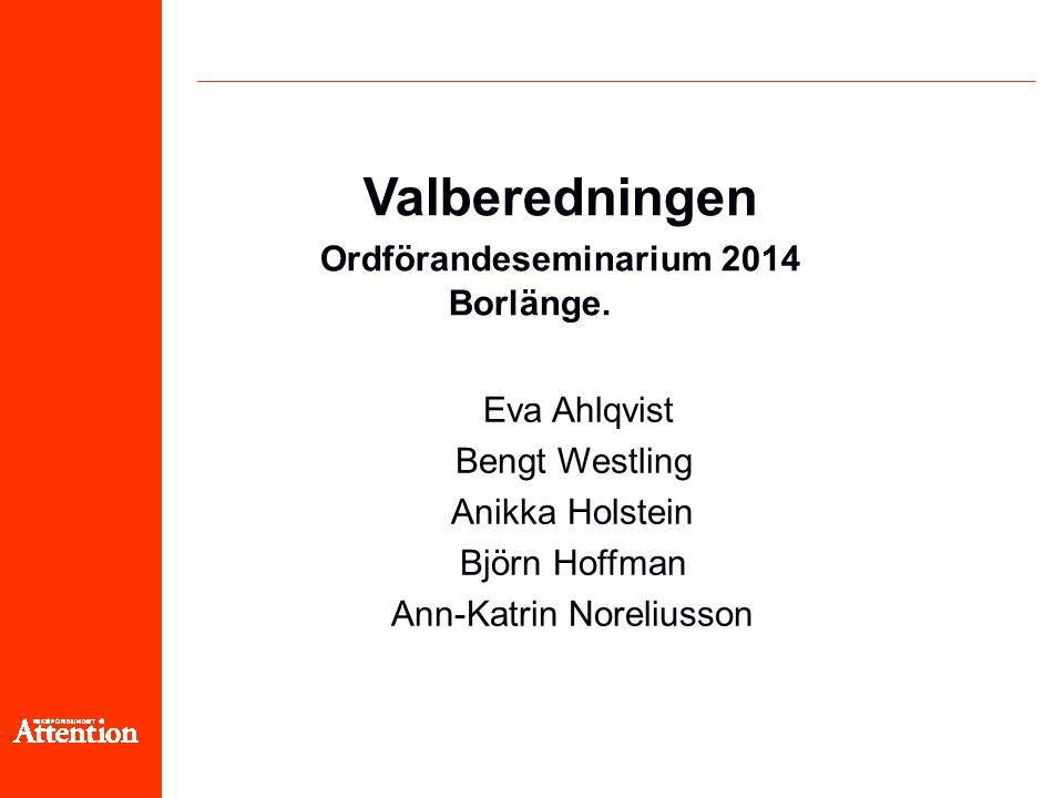 Valberedningen Ordförandeseminarium 2014 Borlänge. Eva Ahlqvist Bengt Westling Anikka Holstein Björn Hoffman Ann-Katrin Noreliusson