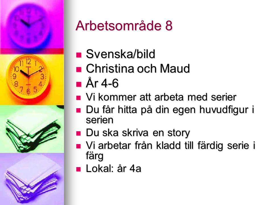 Arbetsområde 8 Svenska/bild Svenska/bild Christina och Maud Christina och Maud År 4-6 År 4-6 Vi kommer att arbeta med serier Vi kommer att arbeta med