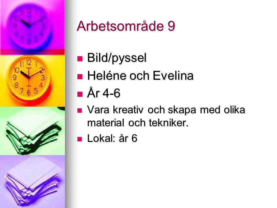 Arbetsområde 9 Bild/pyssel Bild/pyssel Heléne och Evelina Heléne och Evelina År 4-6 År 4-6 Vara kreativ och skapa med olika material och tekniker. Var