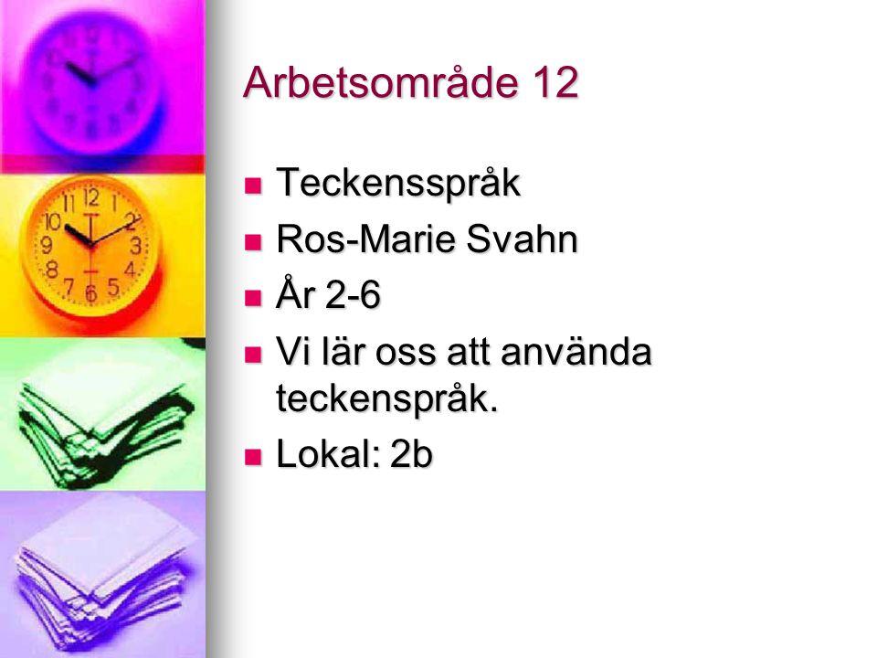 Arbetsområde 12 Teckensspråk Teckensspråk Ros-Marie Svahn Ros-Marie Svahn År 2-6 År 2-6 Vi lär oss att använda teckenspråk.