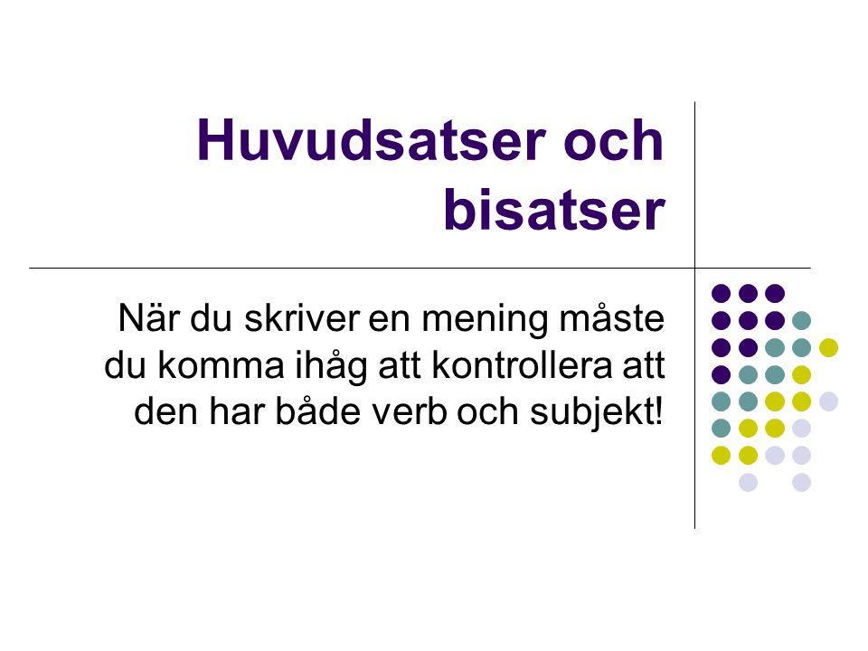 Huvudsatser I en vanlig huvudsats kommer subjektet före verbet (s+v) Vi läser svenska på SFI.