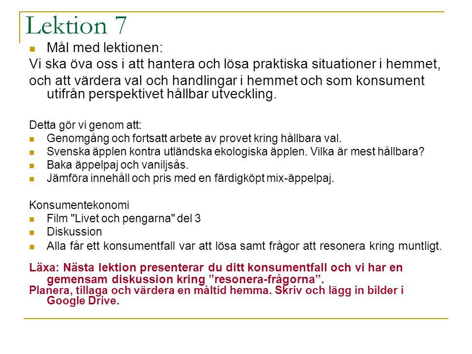 Lektion 7 Mål med lektionen: Vi ska öva oss i att hantera och lösa praktiska situationer i hemmet, och att värdera val och handlingar i hemmet och som