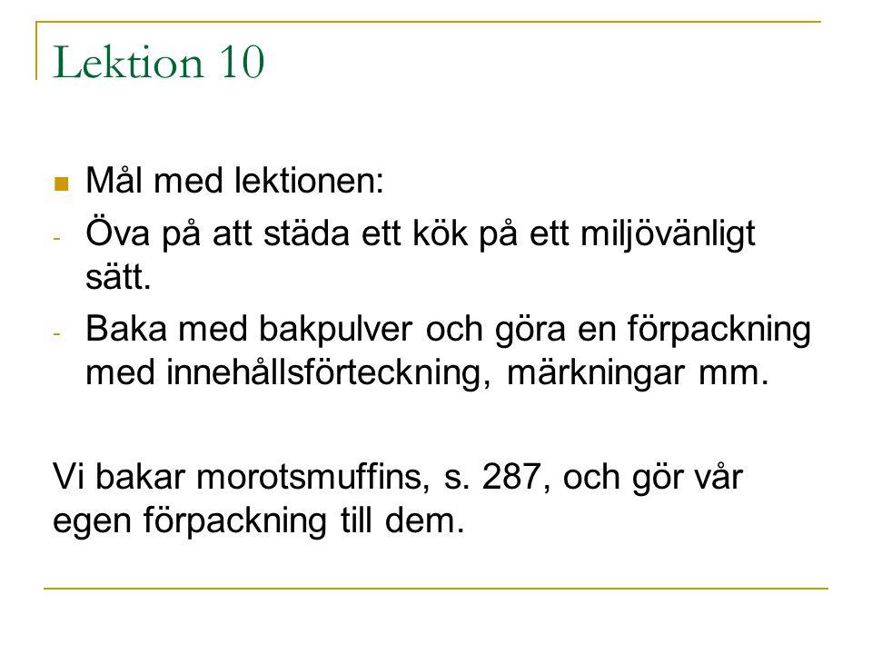 Lektion 10 Mål med lektionen: - Öva på att städa ett kök på ett miljövänligt sätt. - Baka med bakpulver och göra en förpackning med innehållsförteckni