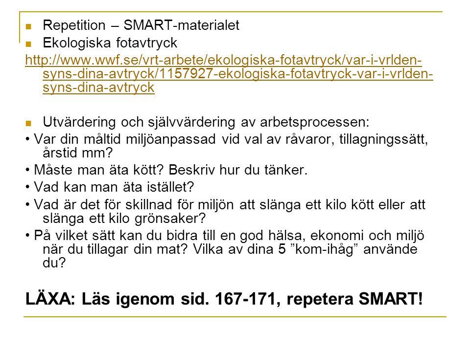 Repetition – SMART-materialet Ekologiska fotavtryck http://www.wwf.se/vrt-arbete/ekologiska-fotavtryck/var-i-vrlden- syns-dina-avtryck/1157927-ekologi