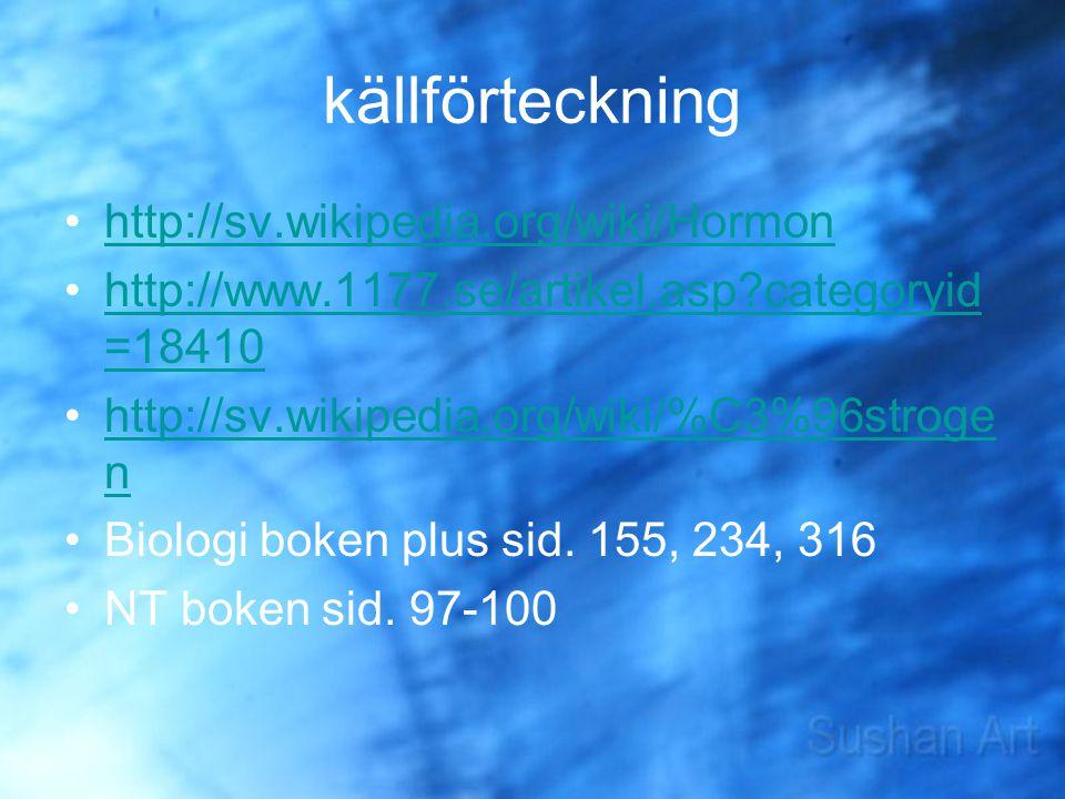 källförteckning http://sv.wikipedia.org/wiki/Hormon http://www.1177.se/artikel.asp?categoryid =18410http://www.1177.se/artikel.asp?categoryid =18410 h