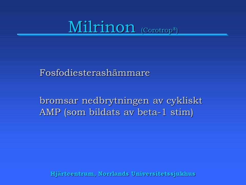Hjärtcentrum, Norrlands Universitetssjukhus Milrinon (Corotrop ® ) Fosfodiesterashämmare bromsar nedbrytningen av cykliskt AMP (som bildats av beta-1 stim)