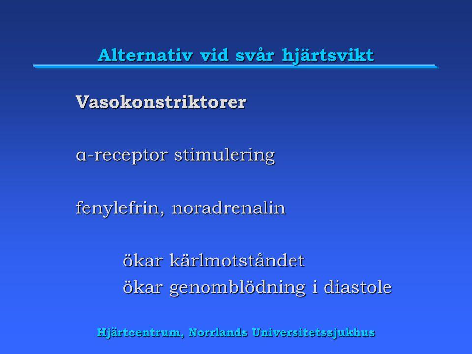 Hjärtcentrum, Norrlands Universitetssjukhus Alternativ vid svår hjärtsvikt Vasokonstriktorer α-receptor stimulering fenylefrin, noradrenalin ökar kärlmotståndet ökar genomblödning i diastole