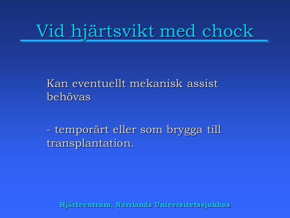 Hjärtcentrum, Norrlands Universitetssjukhus Vid hjärtsvikt med chock Kan eventuellt mekanisk assist behövas - temporärt eller som brygga till transplantation.