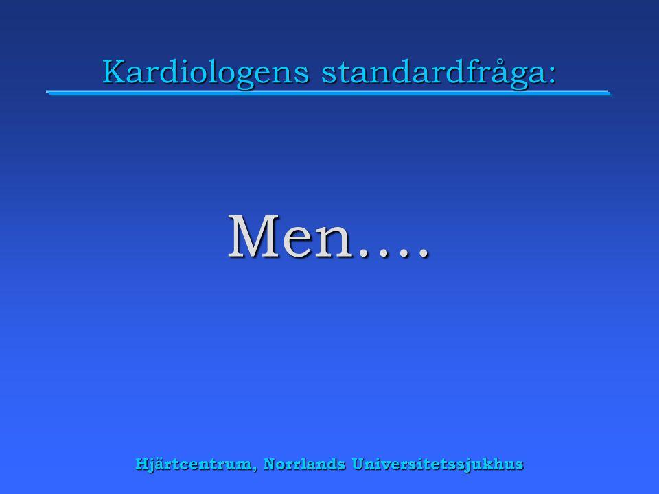 Hjärtcentrum, Norrlands Universitetssjukhus Kardiologens standardfråga: Men….