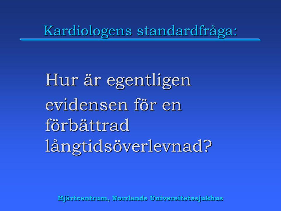 Hjärtcentrum, Norrlands Universitetssjukhus Kardiologens standardfråga: Hur är egentligen evidensen för en förbättrad långtidsöverlevnad?