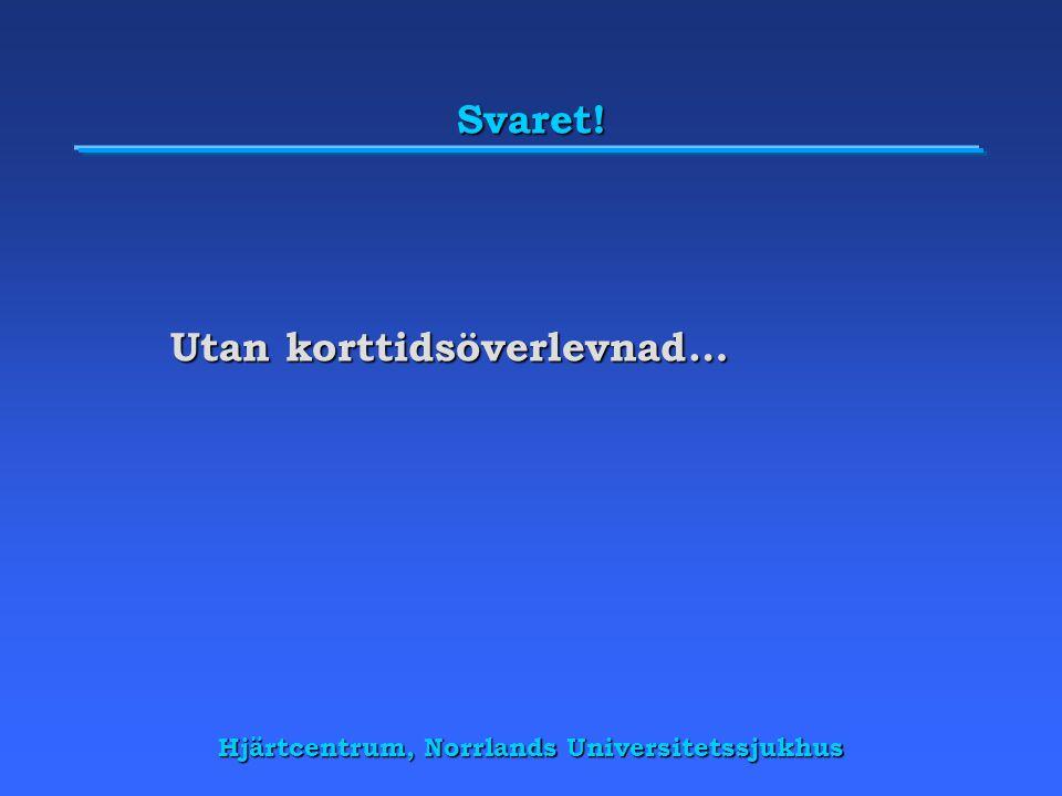 Hjärtcentrum, Norrlands Universitetssjukhus Svaret! Utan korttidsöverlevnad…