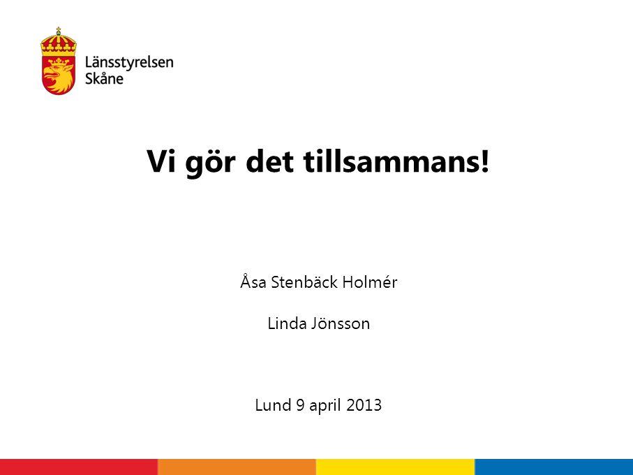 Åsa Stenbäck Holmér Linda Jönsson Lund 9 april 2013 Vi gör det tillsammans!