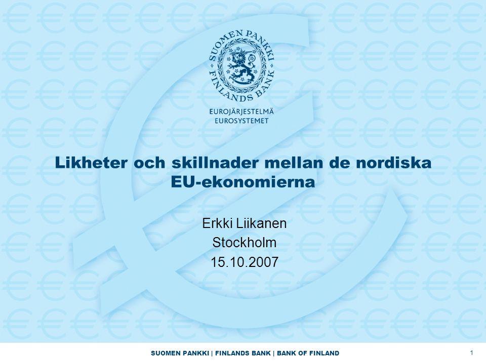 SUOMEN PANKKI | FINLANDS BANK | BANK OF FINLAND 1 Likheter och skillnader mellan de nordiska EU-ekonomierna Erkki Liikanen Stockholm 15.10.2007