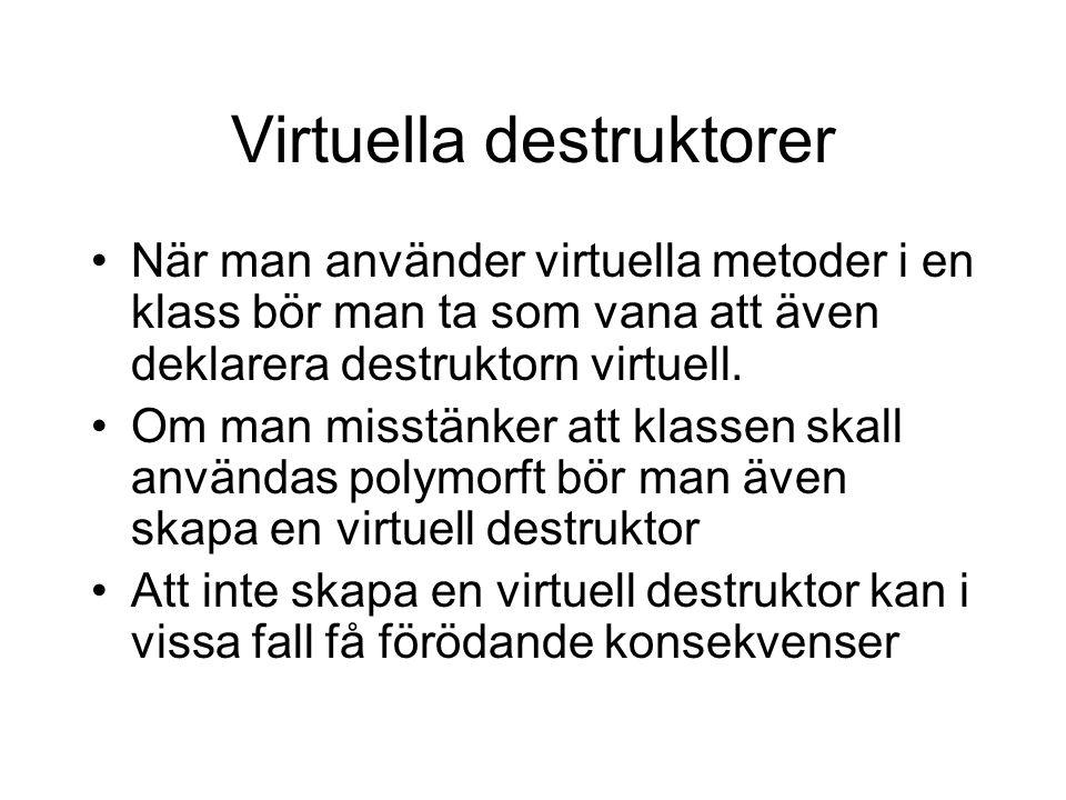 Virtuella destruktorer När man använder virtuella metoder i en klass bör man ta som vana att även deklarera destruktorn virtuell.