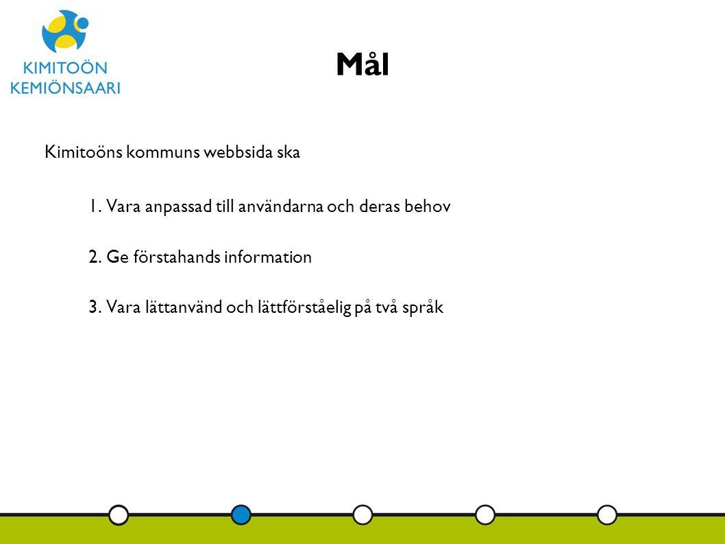 Mål Kimitoöns kommuns webbsida ska 1. Vara anpassad till användarna och deras behov 2. Ge förstahands information 3. Vara lättanvänd och lättförståeli