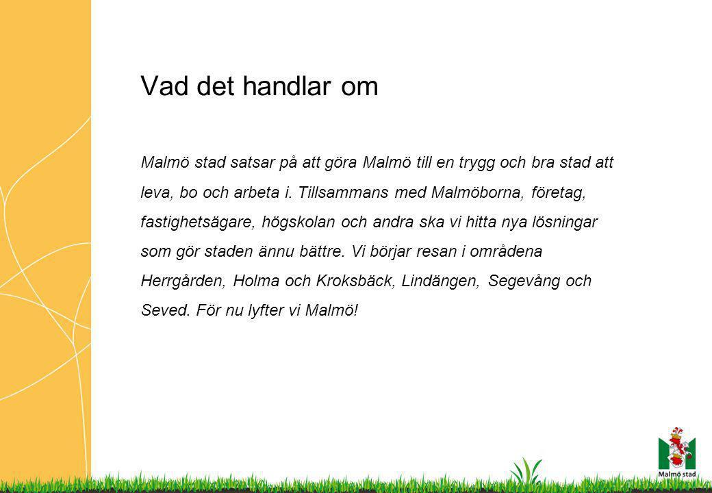Vad det handlar om Malmö stad satsar på att göra Malmö till en trygg och bra stad att leva, bo och arbeta i. Tillsammans med Malmöborna, företag, fast
