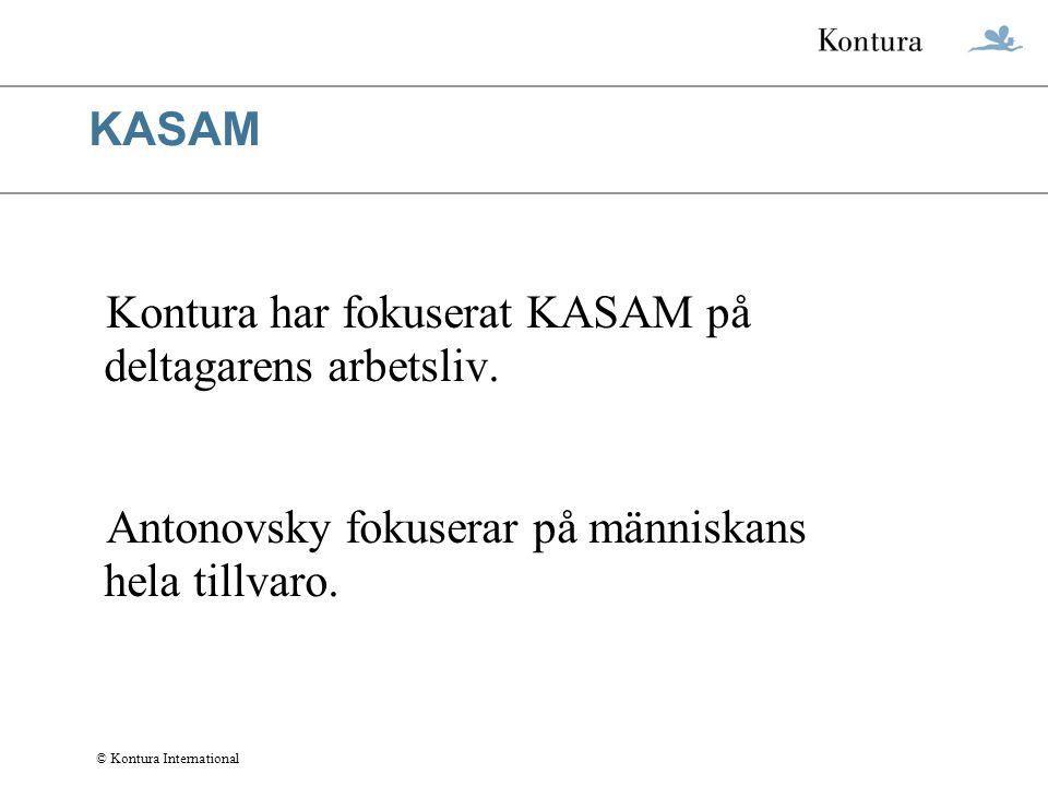 © Kontura International KASAM Kontura har fokuserat KASAM på deltagarens arbetsliv. Antonovsky fokuserar på människans hela tillvaro.