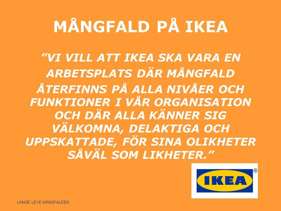 """MÅNGFALD PÅ IKEA """"VI VILL ATT IKEA SKA VARA EN ARBETSPLATS DÄR MÅNGFALD ÅTERFINNS PÅ ALLA NIVÅER OCH FUNKTIONER I VÅR ORGANISATION OCH DÄR ALLA KÄNNER"""