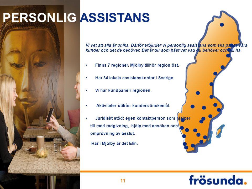 11 Vi vet att alla är unika. Därför erbjuder vi personlig assistans som ska passa våra kunder och det de behöver. Det är du som bäst vet vad du behöve