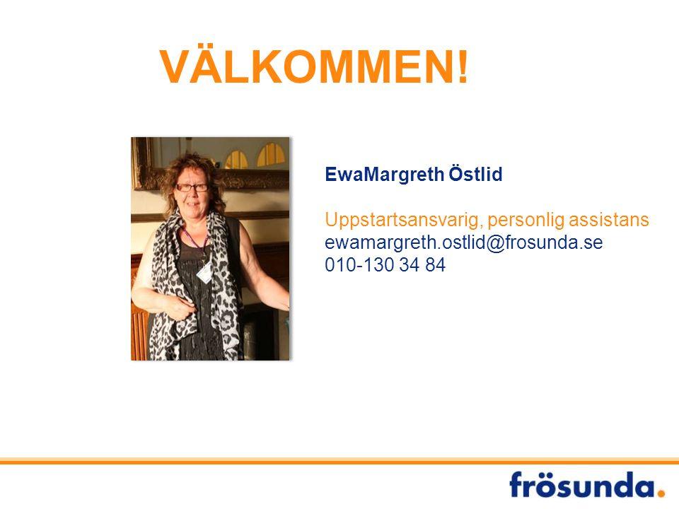 EwaMargreth Östlid Uppstartsansvarig, personlig assistans ewamargreth.ostlid@frosunda.se 010-130 34 84 VÄLKOMMEN!