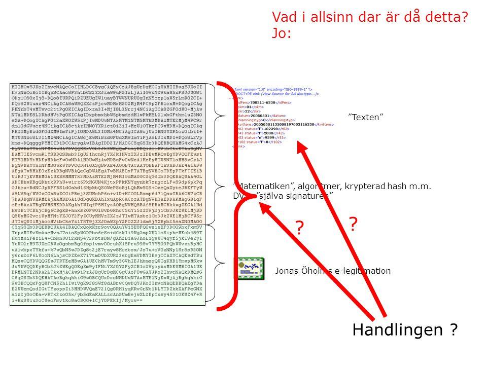 """Vad i allsinn dar är då detta? Jo: """"Matematiken"""", algoritmer, krypterad hash m.m. DVS. """"själva signaturen"""" Jonas Öholms e-legitimation """"Texten"""" Handli"""